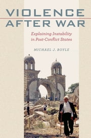 Violence after War - Explaining Instability in Post-Conflict States ebook by Michael J. Boyle