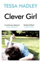 Clever Girl ebook by Tessa Hadley