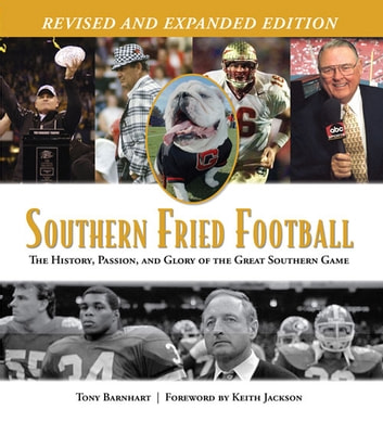 Southern Fried Football (Revised) - The History, Passion, and Glory of the Great Southern Game eBook by Tony Barnhart