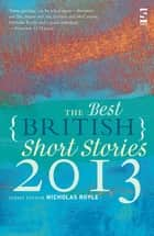 The Best British Short Stories 2013 ebook by Guy Ware, Nicholas Royle, Charles Boyle,...