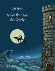 To See the Moon So Clearly ebook by Gai Sever