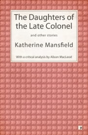 The Daughters of the Late Colonel and other stories ebook by Katherine Mansfield, Alison MacLeod (editor)