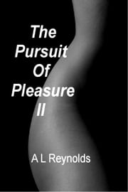 The Pursuit of Pleasure II ebook by A L Reynolds