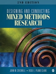Designing and Conducting Mixed Methods Research ebook by John W. Creswell,Vicki L. (Lynn) Plano Clark
