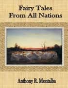 Fairy Tales From All Nations ebook by Anthony R. Montalba