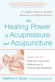 Healing Power Of Acupressure and Acupuncture ebook by Matthew Bauer