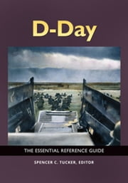 D-Day: The Essential Reference Guide ebook by Spencer C. Tucker