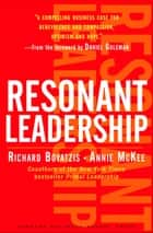 Resonant Leadership - Renewing Yourself and Connecting with Others Through Mindfulness, Hope and CompassionCompassion ebook by Richard Boyatzis, Annie McKee