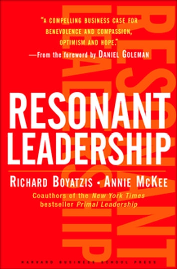 Resonant Leadership - Renewing Yourself and Connecting with Others Through Mindfulness, Hope and CompassionCompassion ebook by Richard Boyatzis,Annie McKee