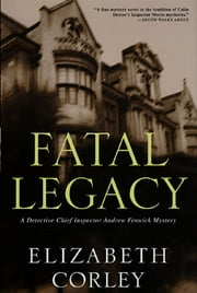 Fatal Legacy - A Detective Chief Inspector Andrew Fenwick Mystery ebook by Elizabeth Corley