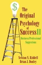 The Original Psychology Of Success II ebook by Brian J. Donley