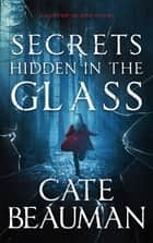 Secrets Hidden In The Glass - A Carter Island Novel ebook by Cate Beauman