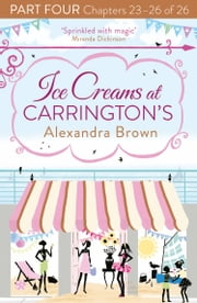 Ice Creams at Carrington's: Part Four, Chapters 23–26 of 26 ebook by Alexandra Brown