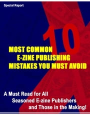 10 Most Common E-Zine Publishing Mistakes - A Must Read for All Seasoned E-zine Publishers and 10 Most Common E-zine Those in the Making ebook by Thrivelearning Institute Library