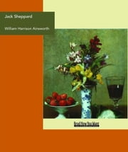 Jack Sheppard : A Romance ebook by Ainsworth, William Harrison