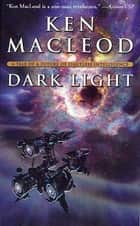 Dark Light - A Tale of a Future of Limitless Intelligence ebook by Ken MacLeod