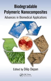 Biodegradable Polymeric Nanocomposites: Advances in Biomedical Applications ebook by Depan, Dilip