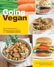 Going Vegan - The Complete Guide to Making a Healthy Transition to a Plant-Based Lifestyle ebook by Joni Marie Newman, Gerrie L. Adams