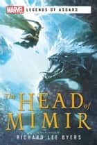 The Head of Mimir - A Marvel Legends of Asgard Novel ebook by Richard Lee Byers