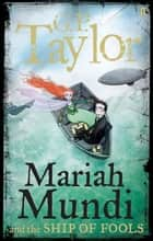 Mariah Mundi and the Ship of Fools ebook by G.P. Taylor