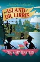 The Island of Dr. Libris ebook by Chris Grabenstein