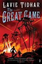 The Great Game - The Bookman Histories, Book 3 ebook by Lavie Tidhar