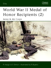 World War II Medal of Honor Recipients (2) - Army & Air Corps ebook by Starr Sinton,Ramiro Bujeiro