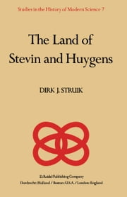 The Land of Stevin and Huygens - A Sketch of Science and Technology in the Dutch Republic during the Golden Century ebook by D.J. Struik