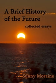 A Brief History of the Future: collected essays ebook by Sunny Moraine
