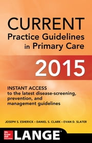 CURRENT Practice Guidelines in Primary Care 2015 ebook by Joseph S. Esherick,Daniel S. Clark,Evan D. Slater