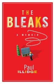 The Bleaks - A Memoir ebook by Paul Illidge