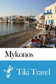Mykonos (Greece) Travel Guide - Tiki Travel ebook by Tiki Travel