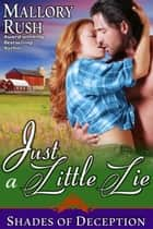 Just a Little Lie (Shades of Deception, Book 1) ebook by Mallory Rush