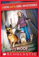 A Dog and His Girl Mysteries #3: Cry Woof ebook by Sarah Hines-Stephens, Jane B. Mason