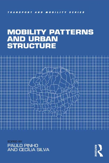 Mobility Patterns and Urban Structure ebook by Paulo Pinho,Cecília Silva