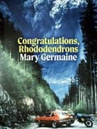 Congratulations, Rhododendrons ebook by Mary Germaine