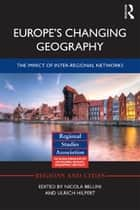 Europe's Changing Geography - The Impact of Inter-regional Networks ebook by Nicola Bellini, Ulrich Hilpert