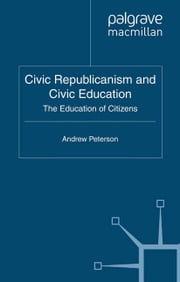 Civic Republicanism and Civic Education - The Education of Citizens ebook by A. Peterson