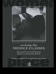 Servicing the Middle Classes - Class, Gender and Waged Domestic Work in Contemporary Britain ebook by Nicky Gregson,Michelle Lowe