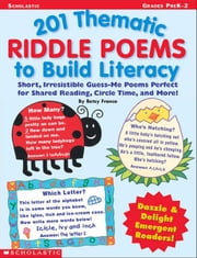 201 Thematic Riddle Poems to Build Literacy: Short, Irresistible Guess-Me Poems Perfect for Shared Reading, Circle Time, & More! ebook by Franco, Betsy