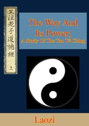 The Way And Its Power; A Study Of The Tao Tê Ching ebook by Laozi,Arthur Waley