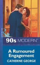 A Rumoured Engagement (Mills & Boon Vintage 90s Modern) ebook by Catherine George