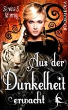 Aus der Dunkelheit erwacht: Fantasy Roman ebook by Serena S. Murray