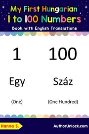 My First Hungarian 1 to 100 Numbers Book with English Translations
