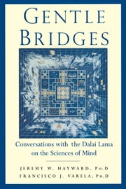 Gentle Bridges - Conversations with the Dalai Lama on the Sciences of Mind ebook by Jeremy W. Hayward, Francisco J. Varela, The Dalai Lama