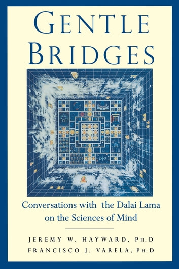 Gentle Bridges - Conversations with the Dalai Lama on the Sciences of Mind eBook by Jeremy W. Hayward,The Dalai Lama