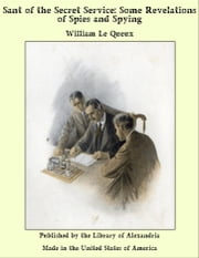 Sant of the Secret Service: Some Revelations of Spies and Spying ebook by William Le Queux
