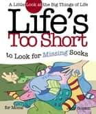 Life's too Short to Look for Missing Socks - A Little Look at the Big Things in Life ebook by Judy Gordon