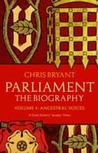 Parliament: The Biography (Volume I - Ancestral Voices) ebook by Chris Bryant
