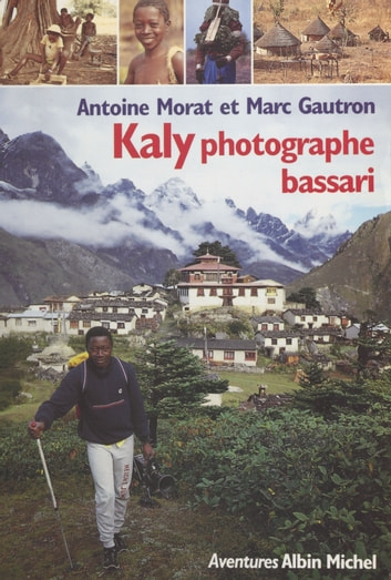 Kaly : photographe bassari ebook by Antoine Morat,Marc Gautron